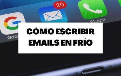 Cómo escribir emails en frío y conseguir que te respondan